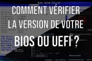 Comment vérifier la version de votre BIOS ou UEFI ?